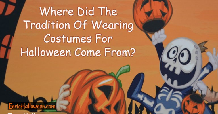 Where Did The Tradition Of Wearing Costumes For Halloween Come From?