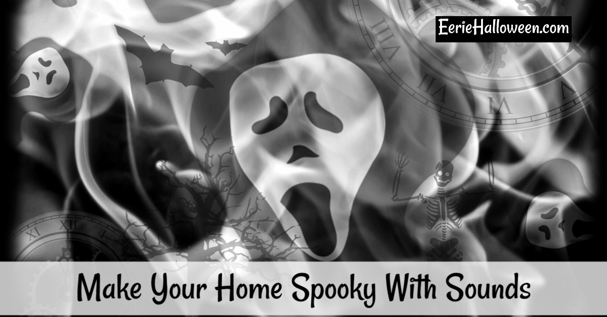 Make Your Home Spooky With Sounds