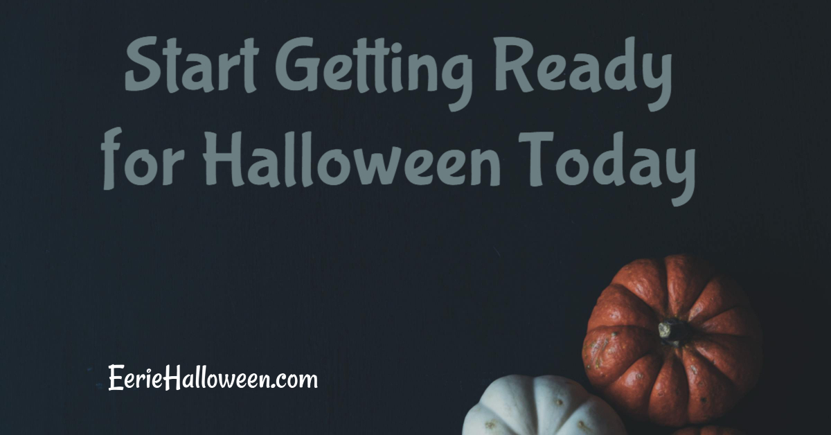 Start Getting Ready for Halloween Today